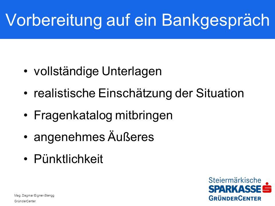 Mag. Dagmar Eigner-Stengg GründerCenter Vorbereitung auf ein Bankgespräch vollständige Unterlagen realistische Einschätzung der Situation Fragenkatalo