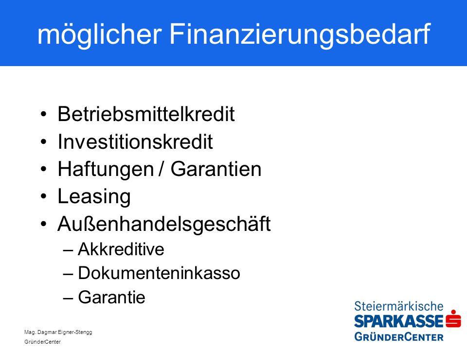 Mag. Dagmar Eigner-Stengg GründerCenter möglicher Finanzierungsbedarf Betriebsmittelkredit Investitionskredit Haftungen / Garantien Leasing Außenhande