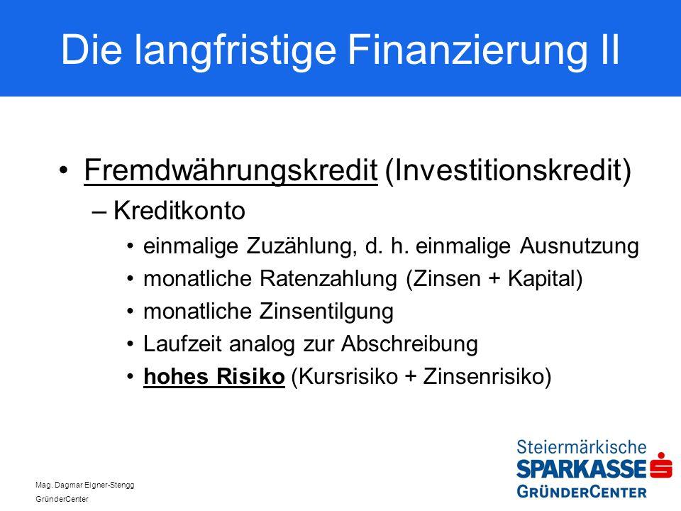 Mag. Dagmar Eigner-Stengg GründerCenter Die langfristige Finanzierung II Fremdwährungskredit (Investitionskredit) –Kreditkonto einmalige Zuzählung, d.