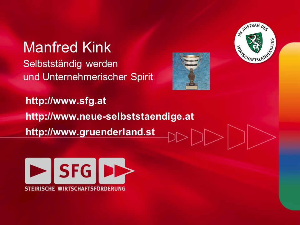 Manfred Kink Selbstständig werden und Unternehmerischer Spirit http://www.sfg.at http://www.neue-selbststaendige.at http://www.gruenderland.st