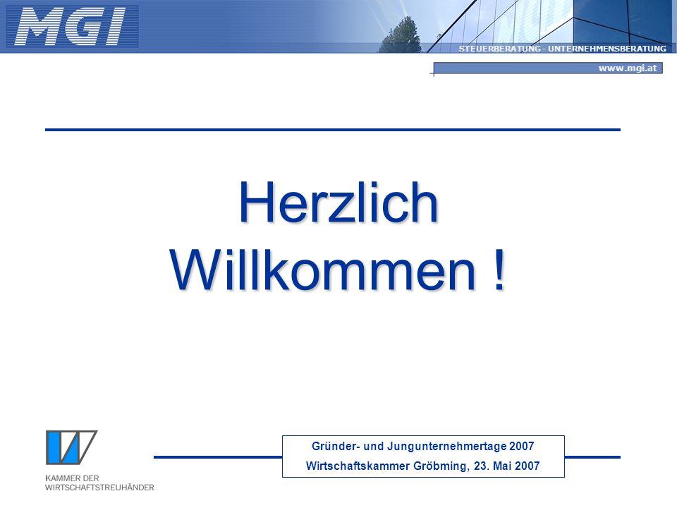 Gründer- und Jungunternehmertage 2007 Wirtschaftskammer Gröbming, 23. Mai 2007 STEUERBERATUNG - UNTERNEHMENSBERATUNG www.mgi.at Herzlich Willkommen !