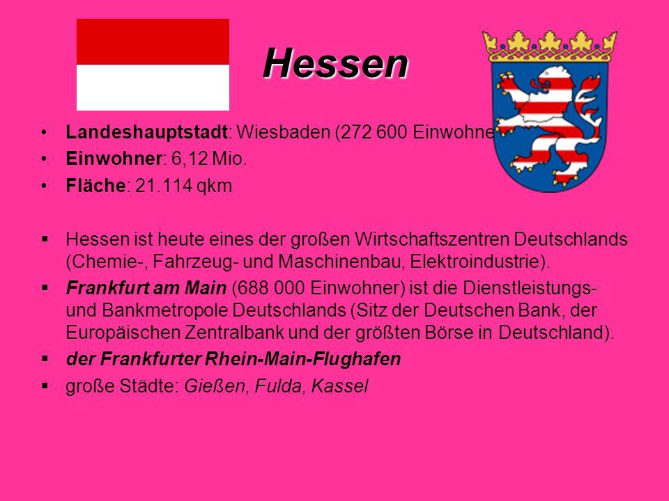 Hessen Landeshauptstadt: Wiesbaden (272 600 Einwohner) Einwohner: 6,12 Mio.