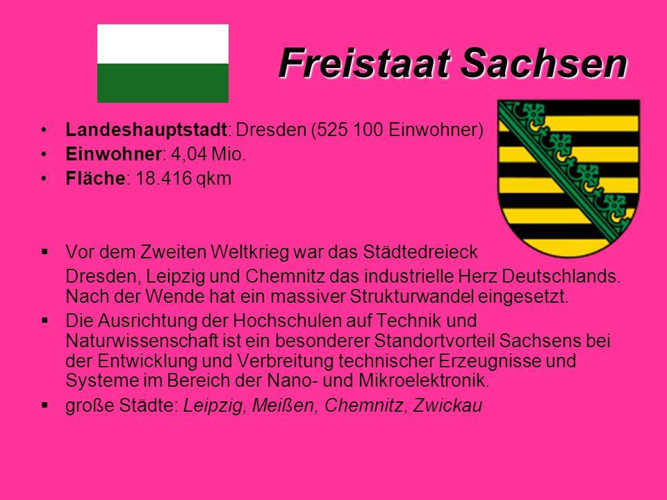 Freistaat Sachsen Landeshauptstadt: Dresden (525 100 Einwohner) Einwohner: 4,04 Mio.