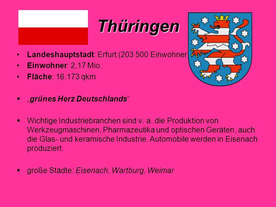 Thüringen Landeshauptstadt: Erfurt (203 500 Einwohner) Einwohner: 2,17 Mio.