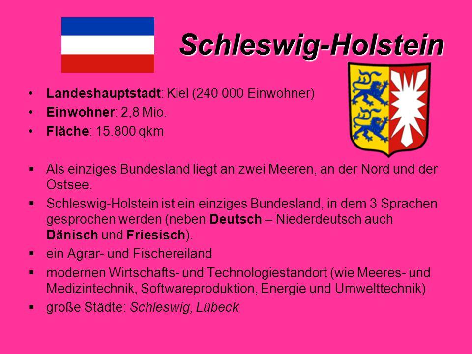 Schleswig-Holstein Landeshauptstadt: Kiel (240 000 Einwohner) Einwohner: 2,8 Mio.