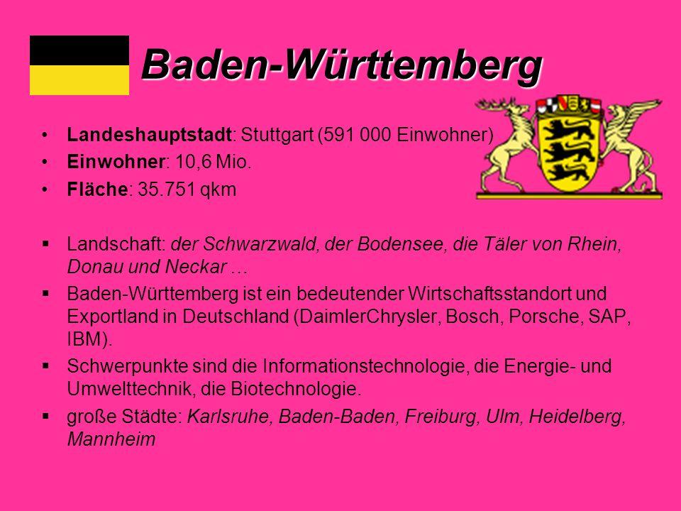 Baden-Württemberg Landeshauptstadt: Stuttgart (591 000 Einwohner) Einwohner: 10,6 Mio.