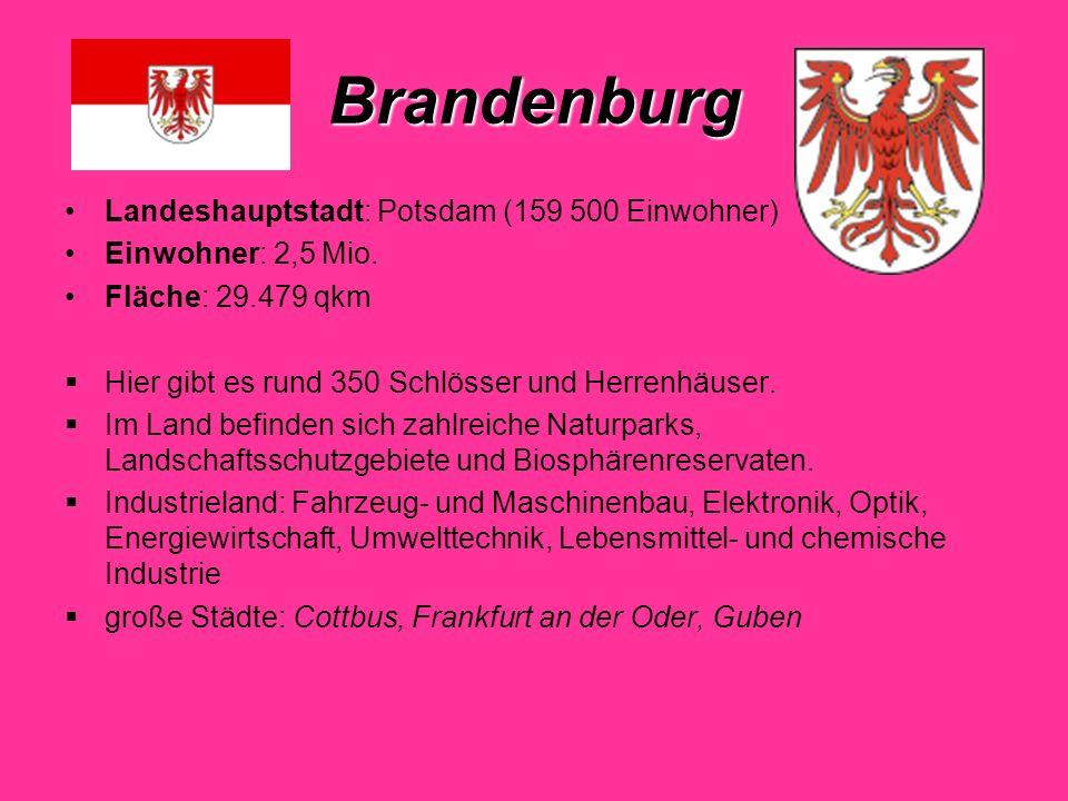 Brandenburg Landeshauptstadt: Potsdam (159 500 Einwohner) Einwohner: 2,5 Mio.