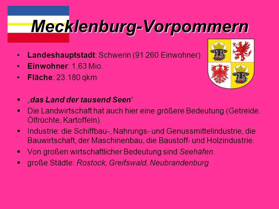 Mecklenburg-Vorpommern Landeshauptstadt: Schwerin (91 260 Einwohner) Einwohner: 1,63 Mio.