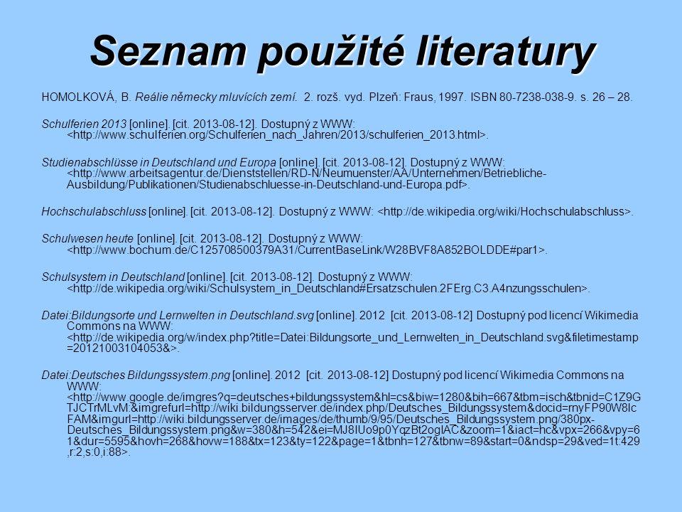 Seznam použité literatury HOMOLKOVÁ, B. Reálie německy mluvících zemí. 2. rozš. vyd. Plzeň: Fraus, 1997. ISBN 80-7238-038-9. s. 26 – 28. Schulferien 2