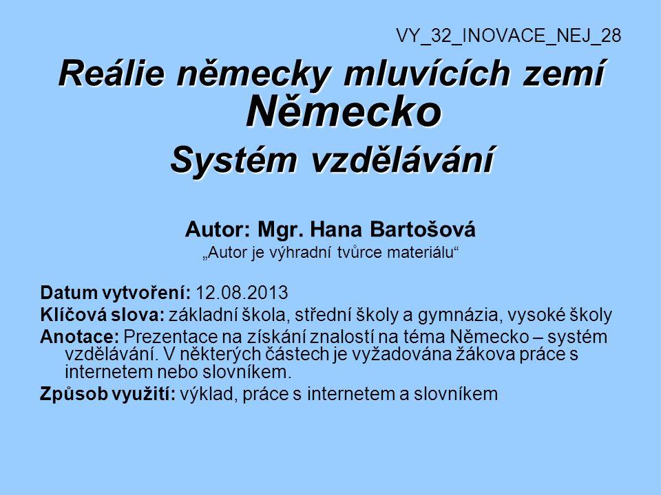 Reálie německy mluvících zemí Německo Systém vzdělávání Autor: Mgr. Hana Bartošová Autor je výhradní tvůrce materiálu Datum vytvoření: 12.08.2013 Klíč