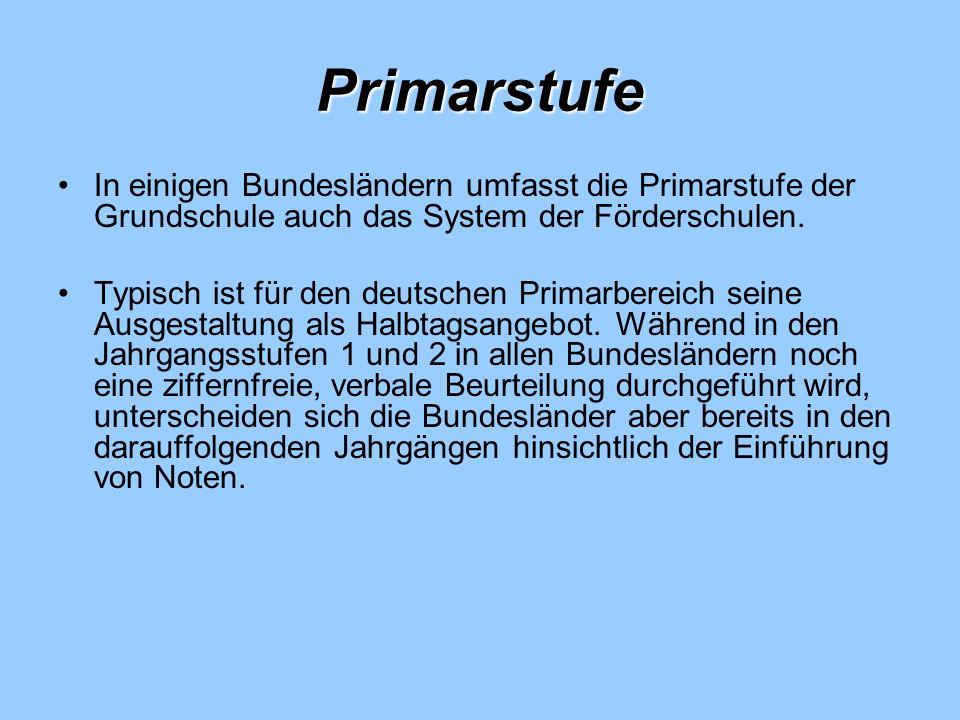 Primarstufe In einigen Bundesländern umfasst die Primarstufe der Grundschule auch das System der Förderschulen. Typisch ist für den deutschen Primarbe