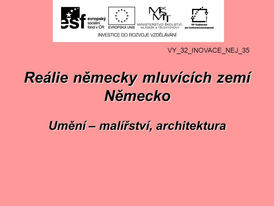 Reálie německy mluvících zemí Německo Umění – malířství, architektura VY_32_INOVACE_NEJ_35
