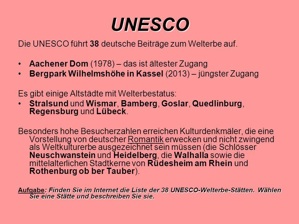 UNESCO Die UNESCO führt 38 deutsche Beiträge zum Welterbe auf. Aachener Dom (1978) – das ist ältester Zugang Bergpark Wilhelmshöhe in Kassel (2013) –