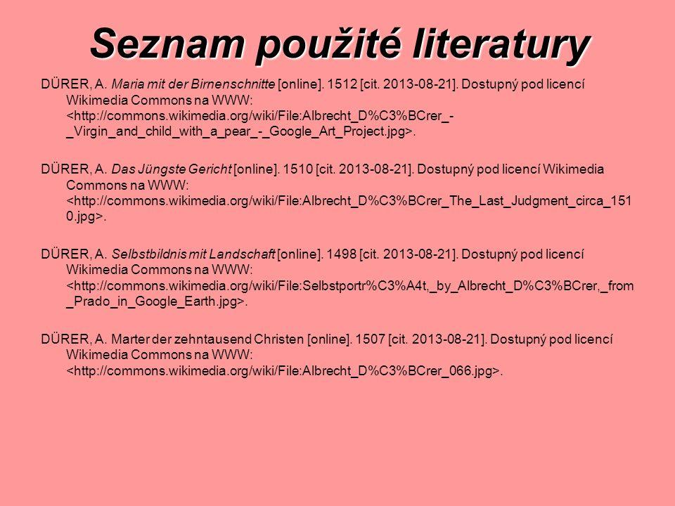 Seznam použité literatury DÜRER, A. Maria mit der Birnenschnitte [online]. 1512 [cit. 2013-08-21]. Dostupný pod licencí Wikimedia Commons na WWW:. DÜR