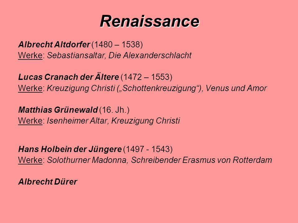 Renaissance Albrecht Altdorfer (1480 – 1538) Werke: Sebastiansaltar, Die Alexanderschlacht Lucas Cranach der Ältere (1472 – 1553) Werke: Kreuzigung Christi (Schottenkreuzigung), Venus und Amor Matthias Grünewald (16.