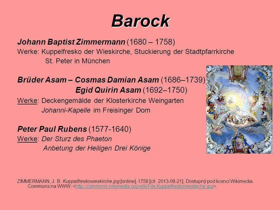 Barock Johann Baptist Zimmermann (1680 – 1758) Werke: Kuppelfresko der Wieskirche, Stuckierung der Stadtpfarrkirche St. Peter in München Brüder Asam –