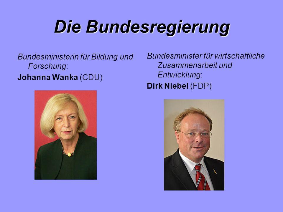 Die Bundesregierung Bundesministerin für Bildung und Forschung: Johanna Wanka (CDU) Bundesminister für wirtschaftliche Zusammenarbeit und Entwicklung: Dirk Niebel (FDP)