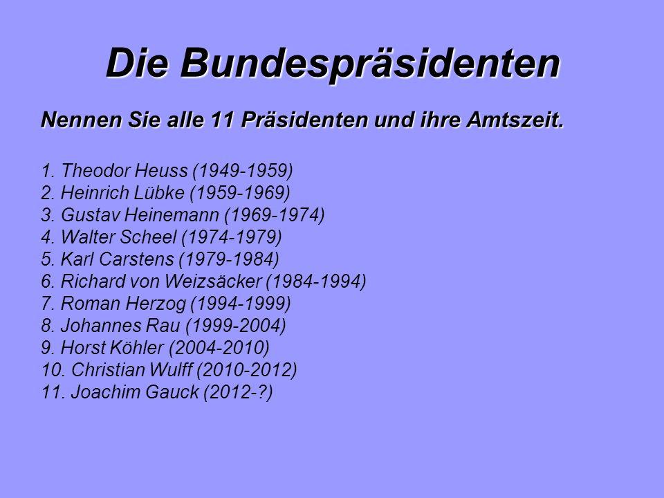 Die Bundespräsidenten Nennen Sie alle 11 Präsidenten und ihre Amtszeit.