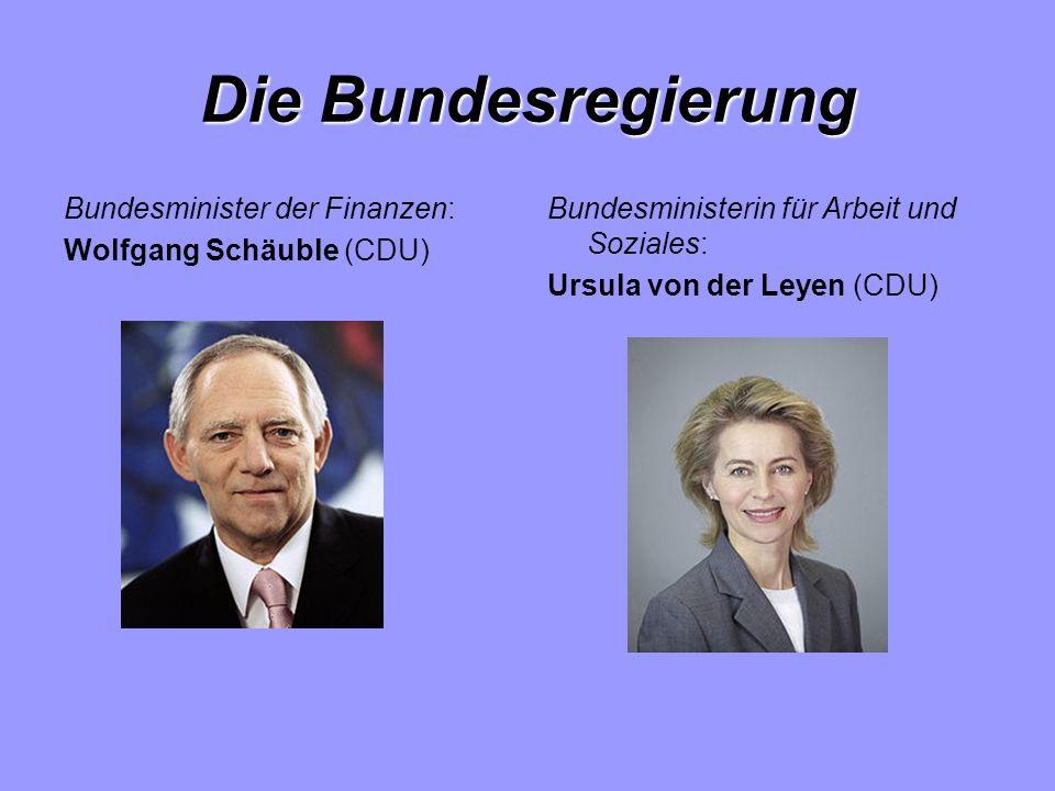 Die Bundesregierung Bundesminister der Finanzen: Wolfgang Schäuble (CDU) Bundesministerin für Arbeit und Soziales: Ursula von der Leyen (CDU)