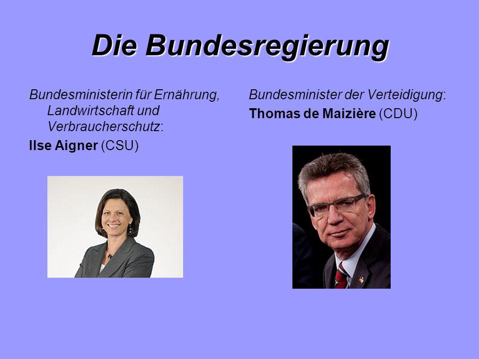 Die Bundesregierung Bundesministerin für Ernährung, Landwirtschaft und Verbraucherschutz: Ilse Aigner (CSU) Bundesminister der Verteidigung: Thomas de Maizière (CDU)