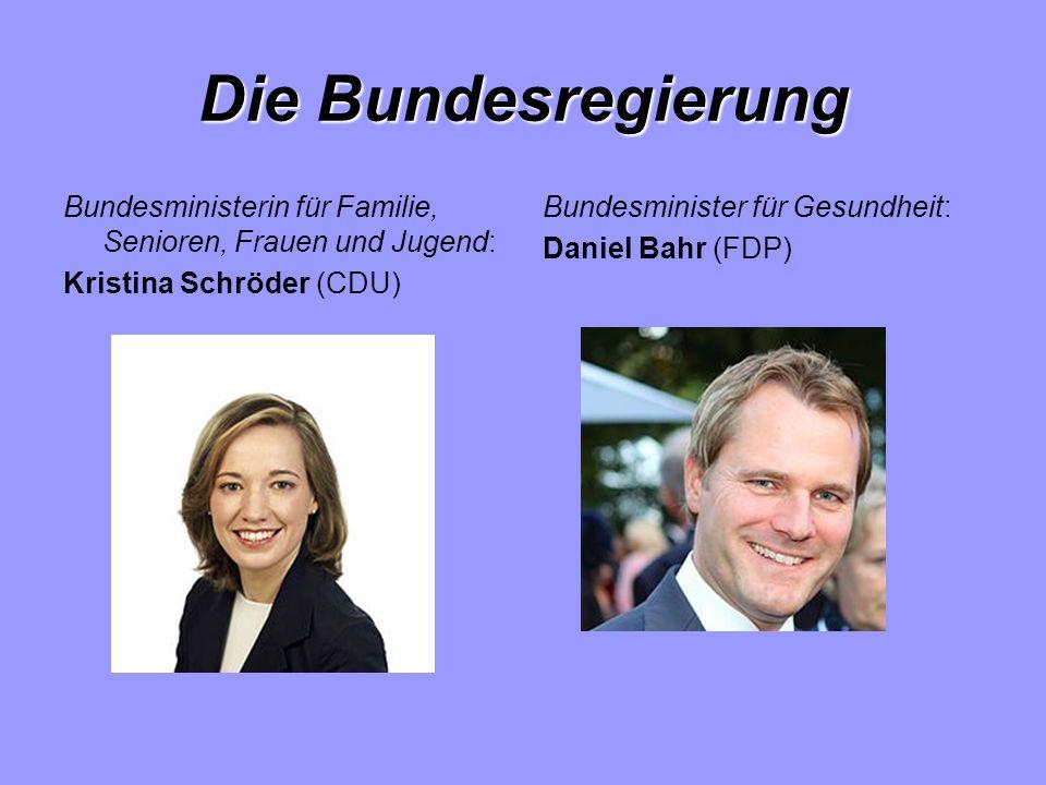 Die Bundesregierung Bundesministerin für Familie, Senioren, Frauen und Jugend: Kristina Schröder (CDU) Bundesminister für Gesundheit: Daniel Bahr (FDP)