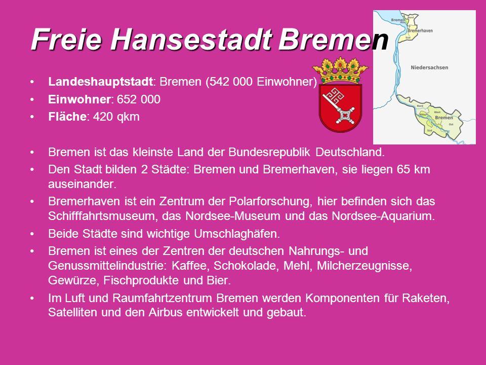 Freie Hansestadt Bremen Landeshauptstadt: Bremen (542 000 Einwohner) Einwohner: 652 000 Fläche: 420 qkm Bremen ist das kleinste Land der Bundesrepubli