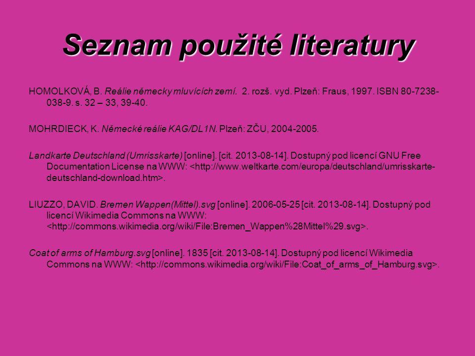 Seznam použité literatury HOMOLKOVÁ, B. Reálie německy mluvících zemí. 2. rozš. vyd. Plzeň: Fraus, 1997. ISBN 80-7238- 038-9. s. 32 – 33, 39-40. MOHRD