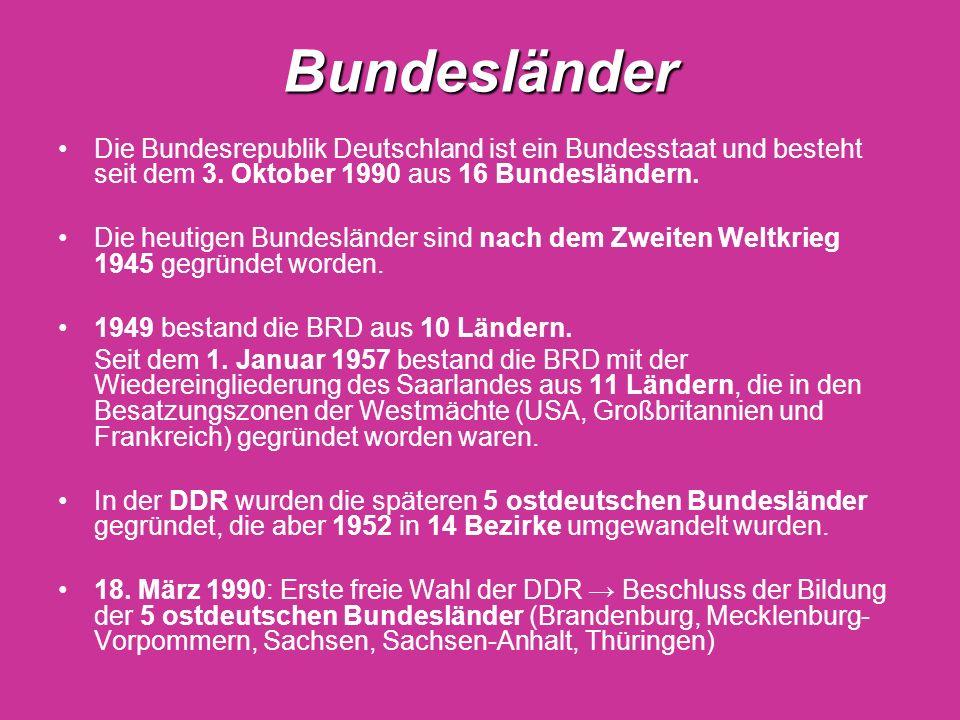 Bundesländer Die Bundesrepublik Deutschland ist ein Bundesstaat und besteht seit dem 3. Oktober 1990 aus 16 Bundesländern. Die heutigen Bundesländer s