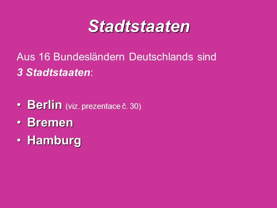 Stadtstaaten Aus 16 Bundesländern Deutschlands sind 3 Stadtstaaten: BerlinBerlin (viz. prezentace č. 30) BremenBremen HamburgHamburg