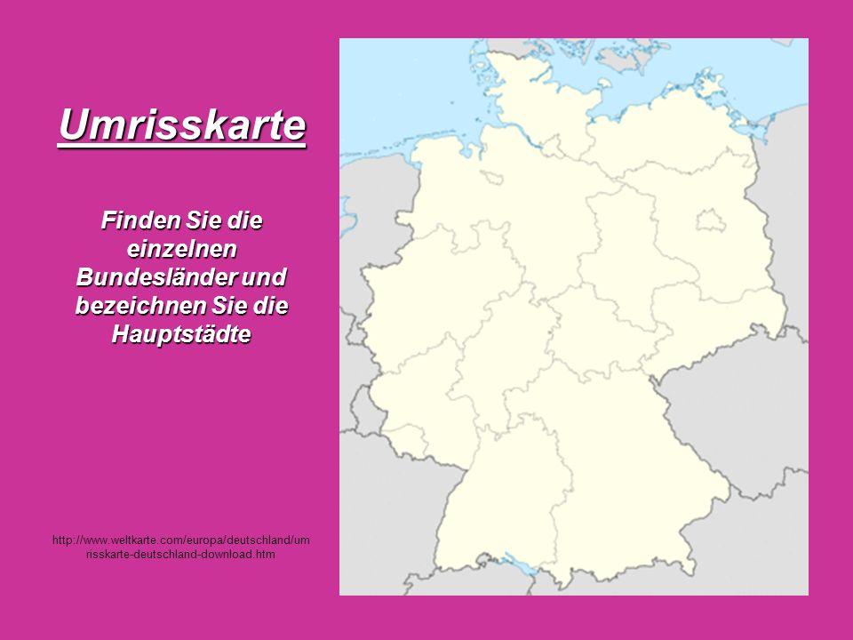 Umrisskarte Finden Sie die einzelnen Bundesländer und bezeichnen Sie die Hauptstädte Umrisskarte Finden Sie die einzelnen Bundesländer und bezeichnen