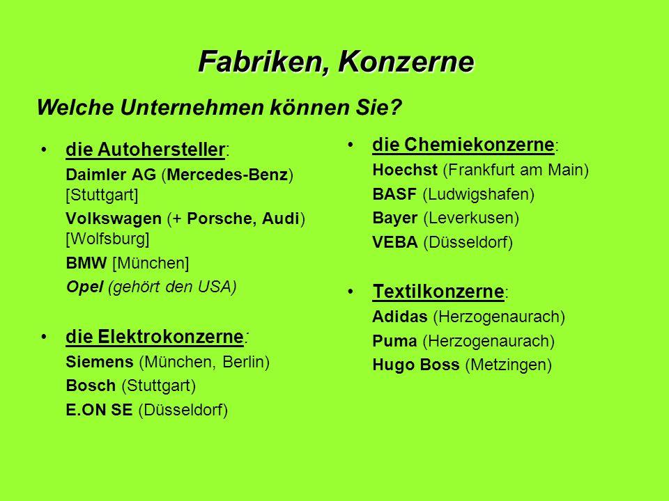 Fabriken, Konzerne die Autohersteller: Daimler AG (Mercedes-Benz) [Stuttgart] Volkswagen (+ Porsche, Audi) [Wolfsburg] BMW [München] Opel (gehört den