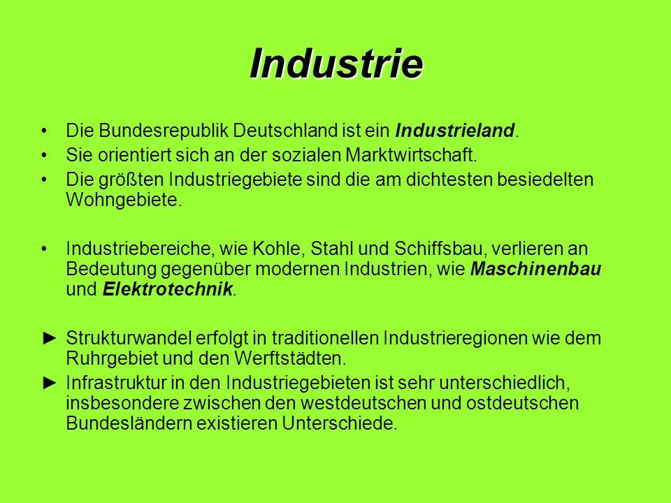 Industrie Die Bundesrepublik Deutschland ist ein Industrieland. Sie orientiert sich an der sozialen Marktwirtschaft. Die größten Industriegebiete sind