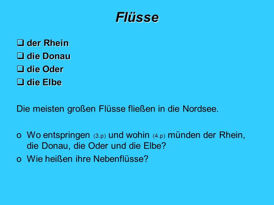 Flüsse der Rhein der Rhein die Donau die Donau die Oder die Oder die Elbe die Elbe Die meisten großen Flüsse fließen in die Nordsee. oWo entspringen (