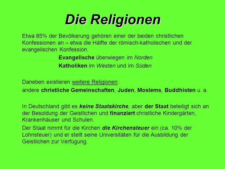 Die Religionen Etwa 85% der Bevölkerung gehören einer der beiden christlichen Konfessionen an – etwa die Hälfte der römisch-katholischen und der evang
