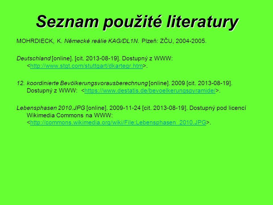 Seznam použité literatury MOHRDIECK, K. Německé reálie KAG/DL1N. Plzeň: ZČU, 2004-2005. Deutschland [online]. [cit. 2013-08-19]. Dostupný z WWW:.http:
