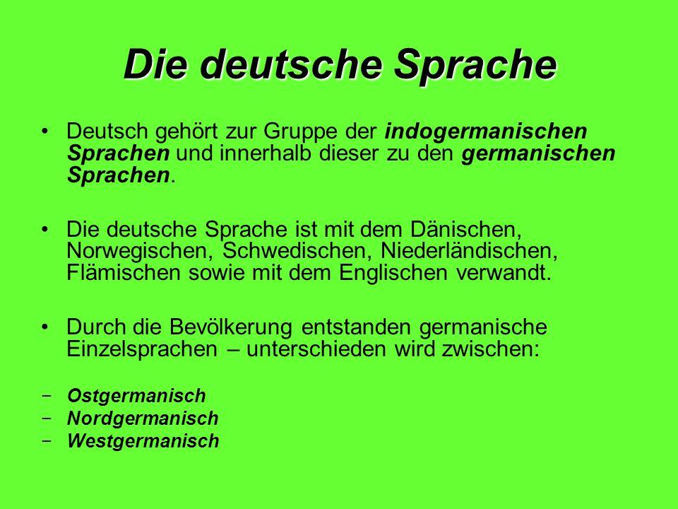 Die deutsche Sprache Deutsch gehört zur Gruppe der indogermanischen Sprachen und innerhalb dieser zu den germanischen Sprachen. Die deutsche Sprache i