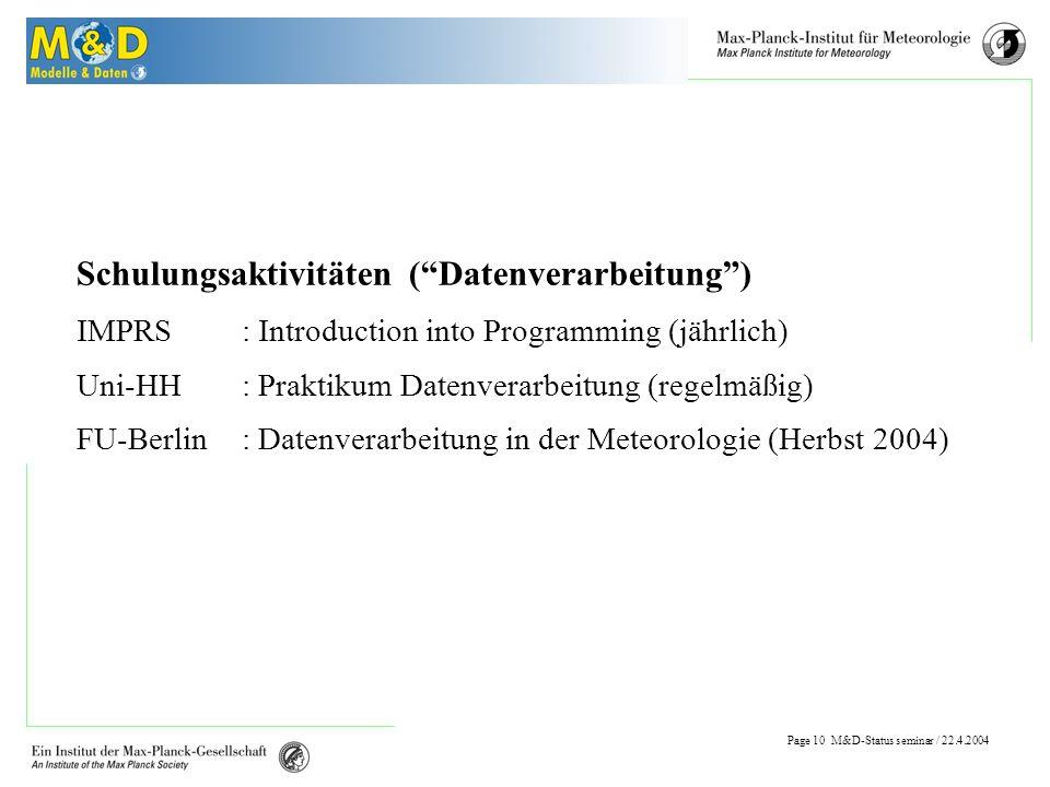 Page 9 M&D-Status seminar / 22.4.2004 Benutzeranfragen Weitere nachgefragte Datensätze: Beobachtungs-(Stations-)daten Klimadatensätze auf Beobachtungsbasis Topographien etc.