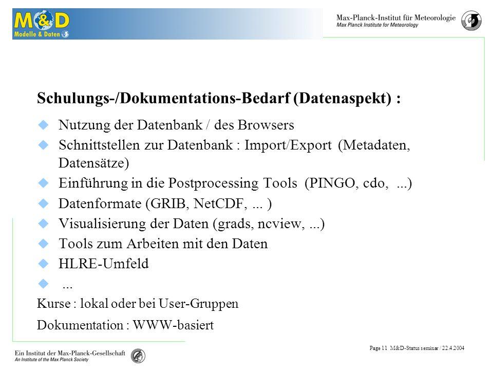 Page 10 M&D-Status seminar / 22.4.2004 Schulung / Dokumentation Schulungsaktivitäten (Datenverarbeitung) IMPRS : Introduction into Programming (jährlich) Uni-HH: Praktikum Datenverarbeitung (regelmäßig) FU-Berlin : Datenverarbeitung in der Meteorologie (Herbst 2004)