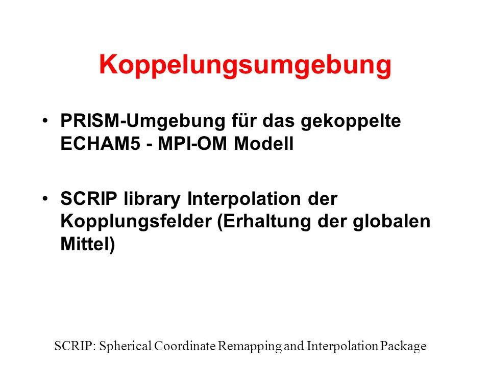 Koppelungsumgebung PRISM-Umgebung für das gekoppelte ECHAM5 - MPI-OM Modell SCRIP library Interpolation der Kopplungsfelder (Erhaltung der globalen Mittel) SCRIP: Spherical Coordinate Remapping and Interpolation Package