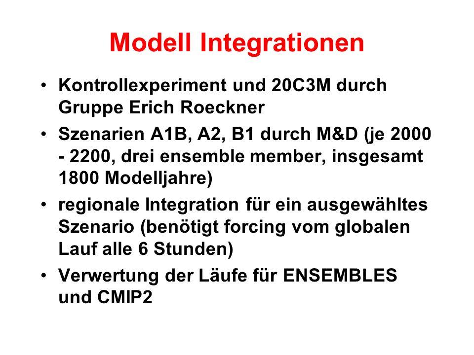 Modell Integrationen Kontrollexperiment und 20C3M durch Gruppe Erich Roeckner Szenarien A1B, A2, B1 durch M&D (je 2000 - 2200, drei ensemble member, insgesamt 1800 Modelljahre) regionale Integration für ein ausgewähltes Szenario (benötigt forcing vom globalen Lauf alle 6 Stunden) Verwertung der Läufe für ENSEMBLES und CMIP2