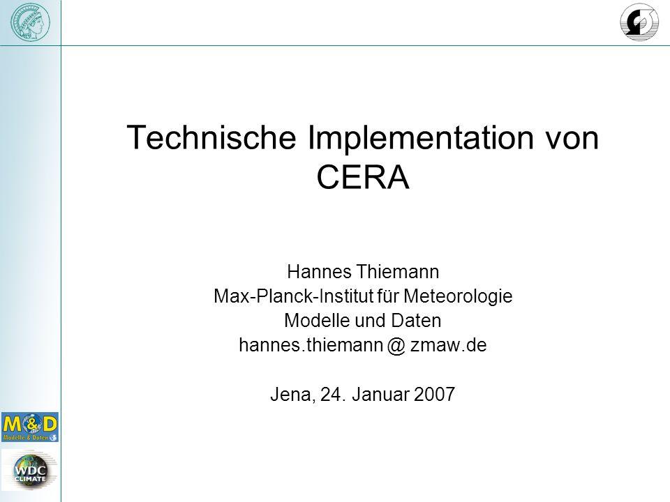 Technische Implementation von CERA Hannes Thiemann Max-Planck-Institut für Meteorologie Modelle und Daten hannes.thiemann @ zmaw.de Jena, 24.