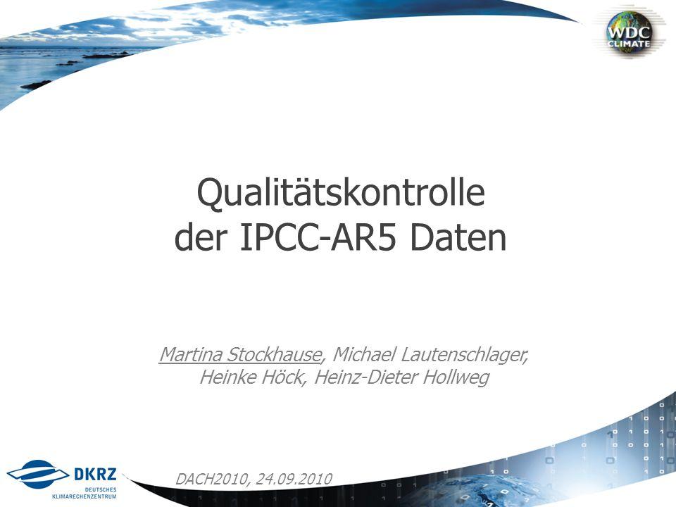 Qualitätskontrolle der IPCC-AR5 Daten Martina Stockhause, Michael Lautenschlager, Heinke Höck, Heinz-Dieter Hollweg DACH2010, 24.09.2010