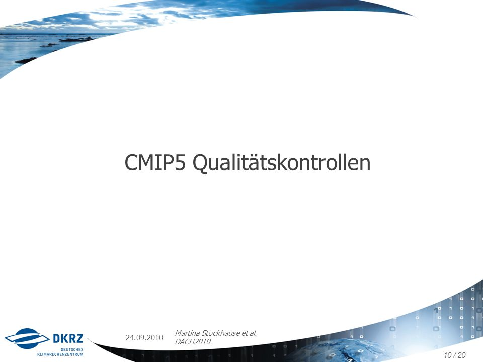 24.09.2010 Martina Stockhause et al. DACH2010 CMIP5 Qualitätskontrollen 10 / 20