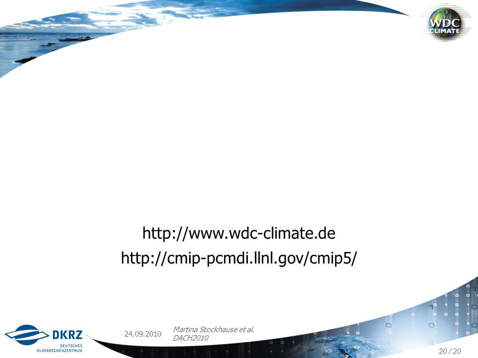 http://www.wdc-climate.de http://cmip-pcmdi.llnl.gov/cmip5/ 24.09.2010 Martina Stockhause et al. DACH2010 20 / 20
