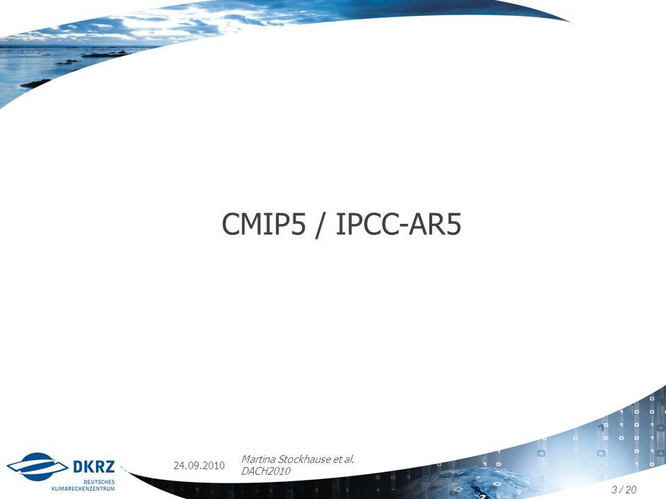 24.09.2010 Martina Stockhause et al. DACH2010 CMIP5 / IPCC-AR5 3 / 20
