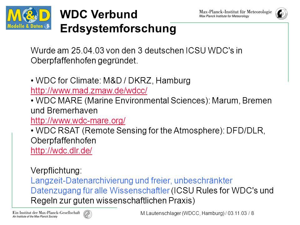 M.Lautenschlager (WDCC, Hamburg) / 03.11.03 / 8 WDC Verbund Erdsystemforschung Wurde am 25.04.03 von den 3 deutschen ICSU WDC s in Oberpfaffenhofen gegründet.