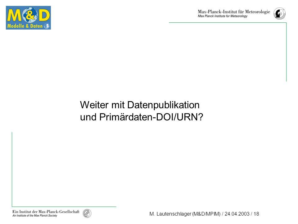 M. Lautenschlager (M&D/MPIM) / 24.04.2003 / 18 Weiter mit Datenpublikation und Primärdaten-DOI/URN