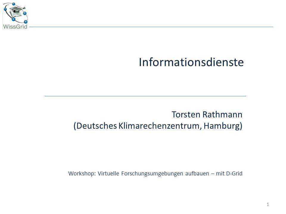 Informationsdienste Torsten Rathmann (Deutsches Klimarechenzentrum, Hamburg) Workshop: Virtuelle Forschungsumgebungen aufbauen – mit D-Grid 1