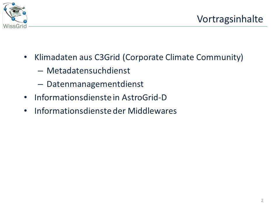 Metadatensuchdienst 3 C3Grid-Portal Suche ClimateMareRSATDWD Weltdatenzentren Forschungsinstitute und Universitäten zentraler Metadaten- katalog Indexierung Harvesting mit Hilfe von OAI-PMH (Open Archives Initiative – Protocol for Metadata Harvesting) lokale Metadaten- kataloge