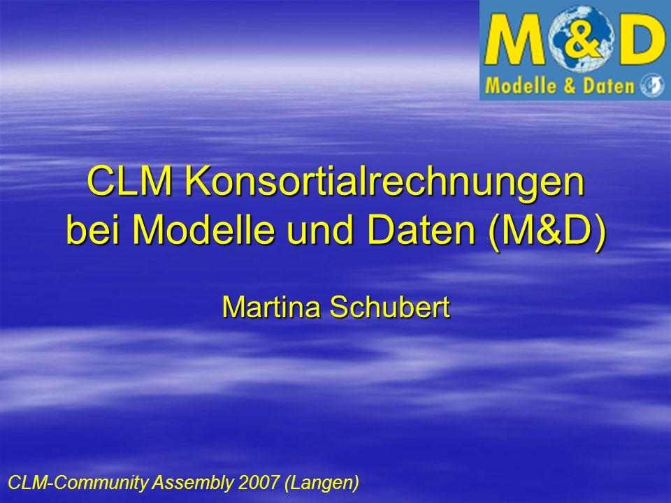 CLM Konsortialrechnungen bei Modelle und Daten (M&D) Martina Schubert CLM-Community Assembly 2007 (Langen)